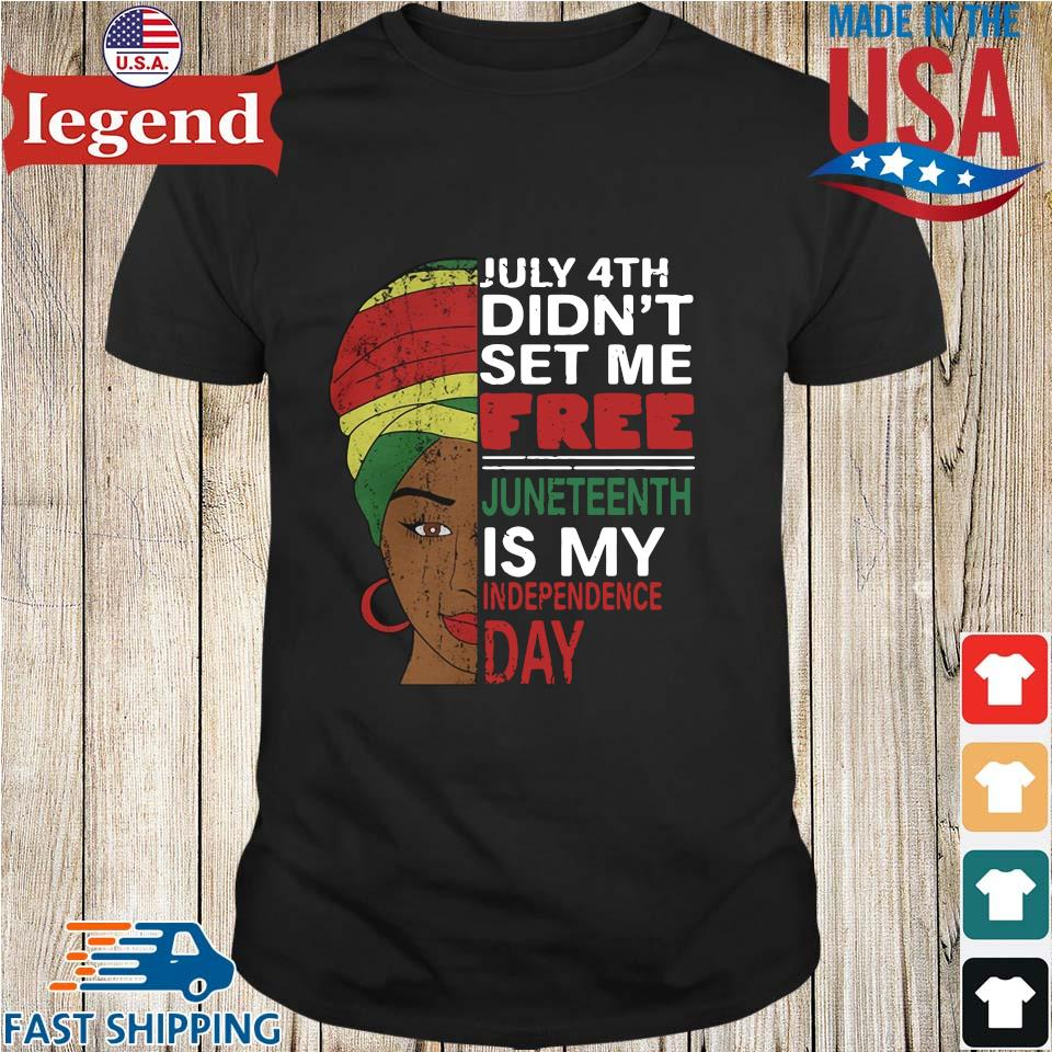 Black Woman July 4th Didn_t Set Me Free Juneteenth Is My Happy Independence Day Shirt