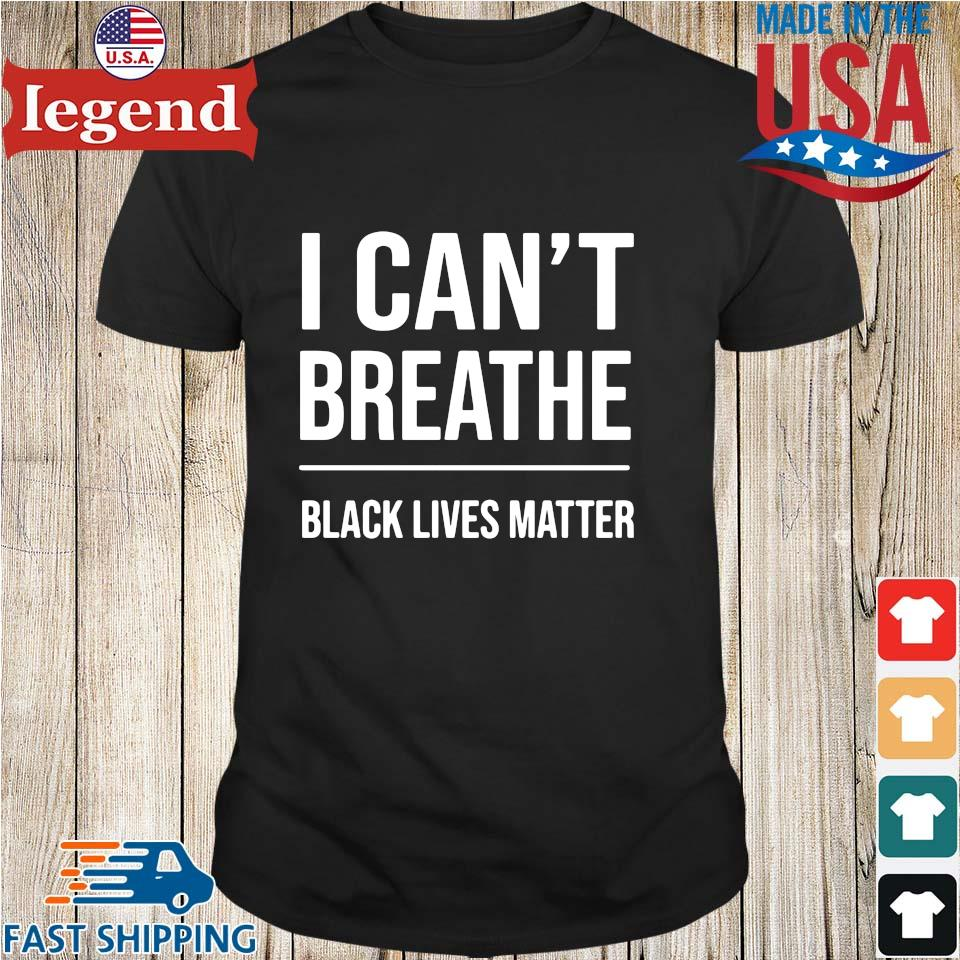I Can_t Breathe Black Lives Matter Shirts