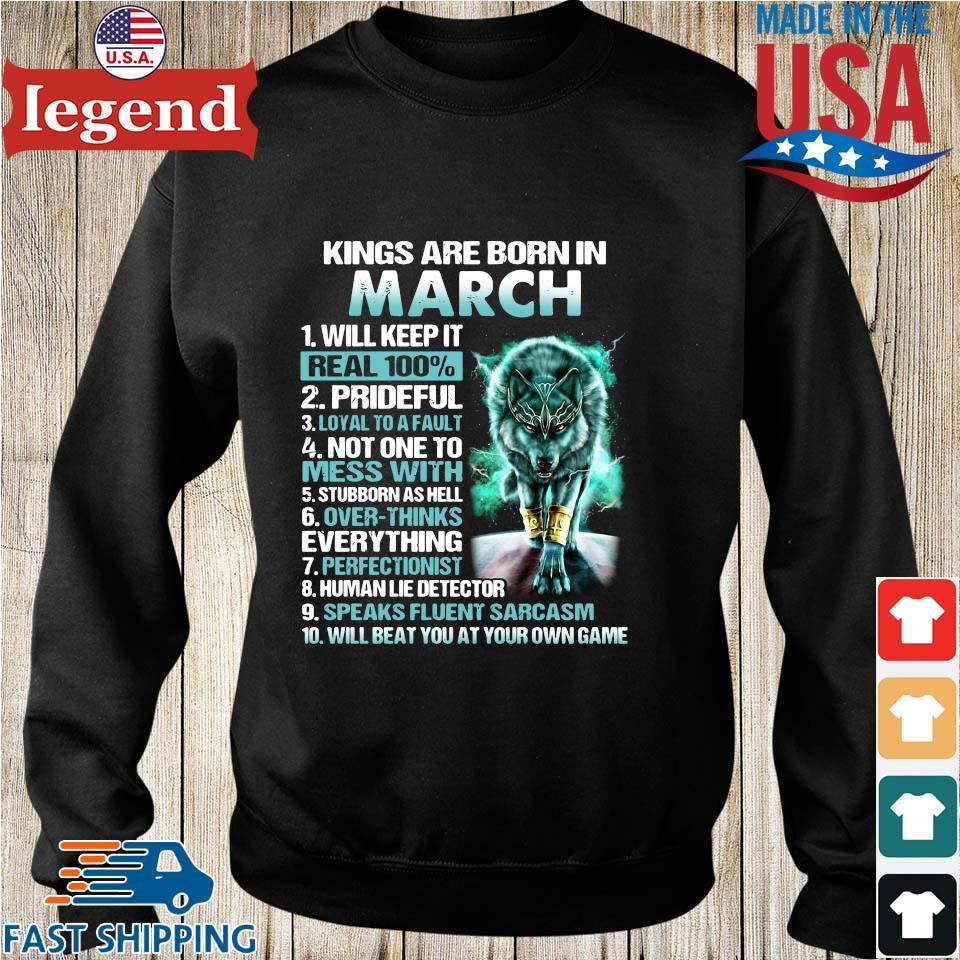 Wolf Kings Are Born In March Will Keep It Real 100_ Shirt Sweater den