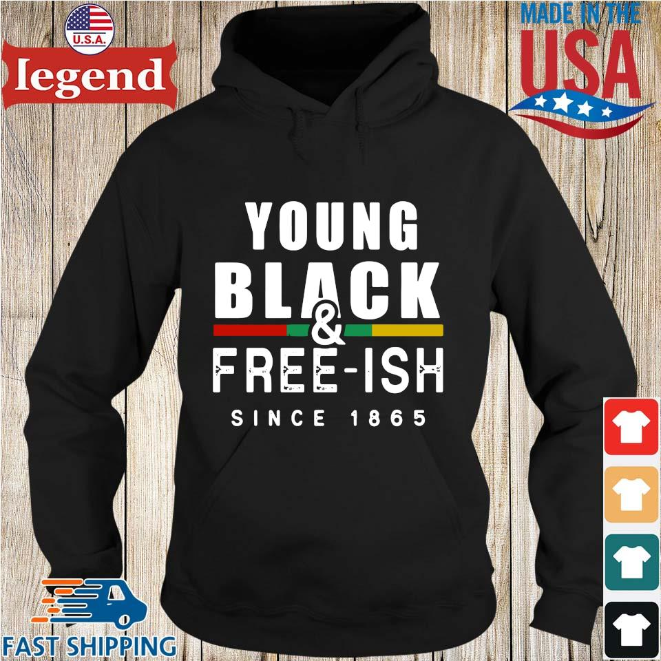 Young Black And Free Ish Since 1865 Shirt Hoodie den