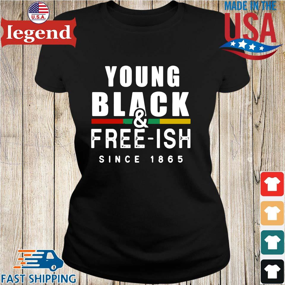 Young Black And Free Ish Since 1865 Shirt Ladies den