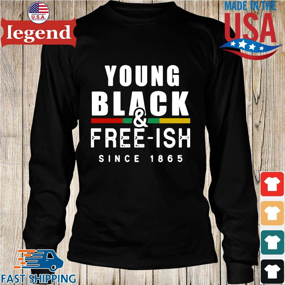 Young Black And Free Ish Since 1865 Shirt Longs den