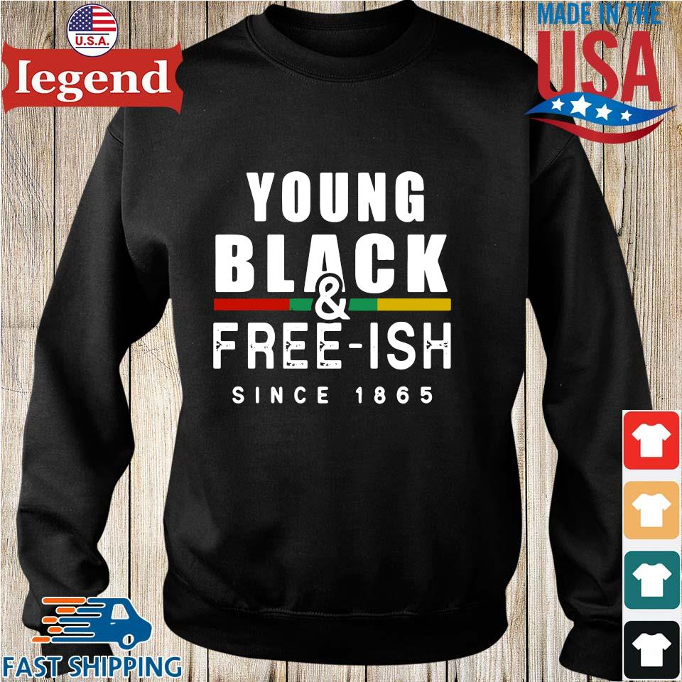 Young Black And Free Ish Since 1865 Shirt Sweater den