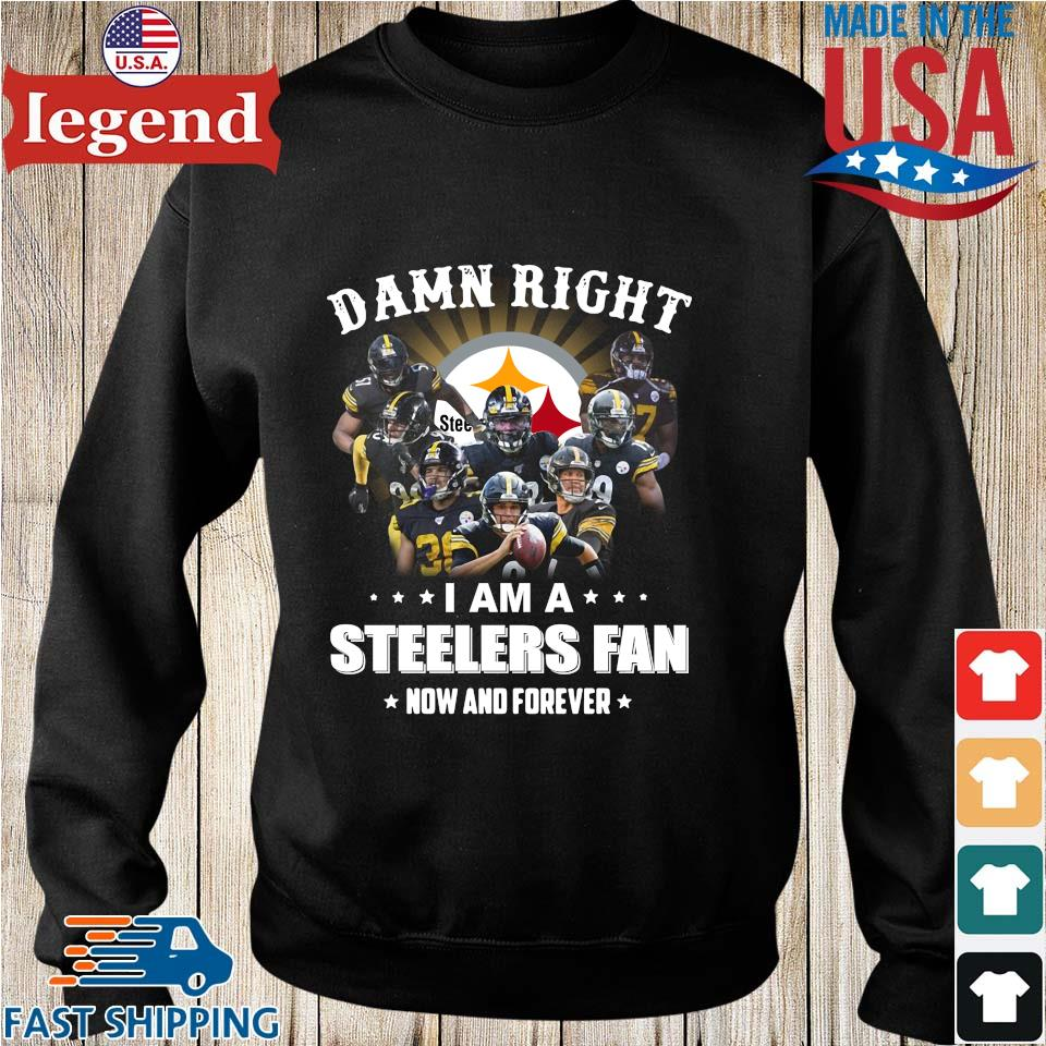 Damn right I am a Pittsburgh Steelers Fan now and forever s Sweater den