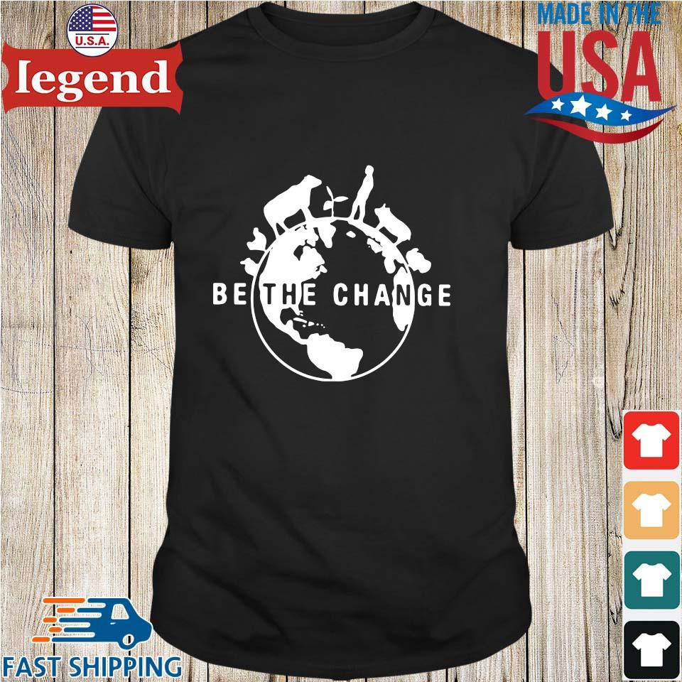 Be the change earth shirt