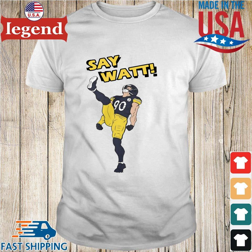 Pittsburgh Steelers Say Watt shirt
