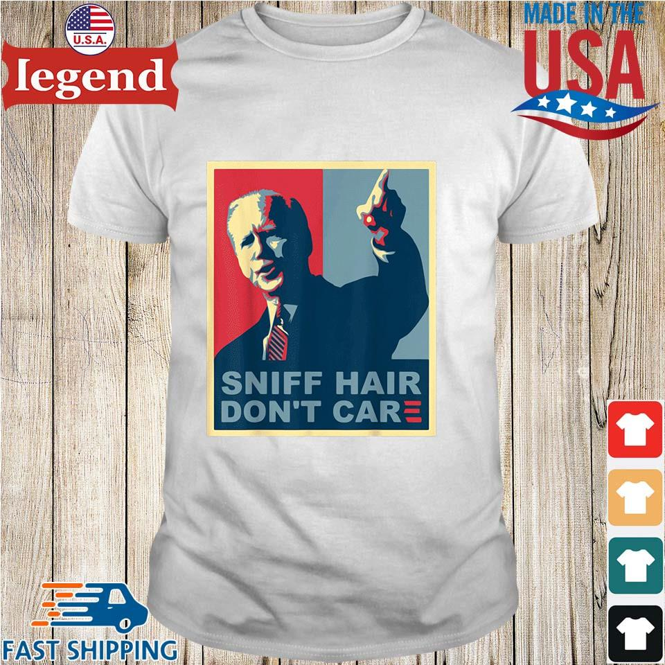 Sniff hair don't care Joe Biden shirt