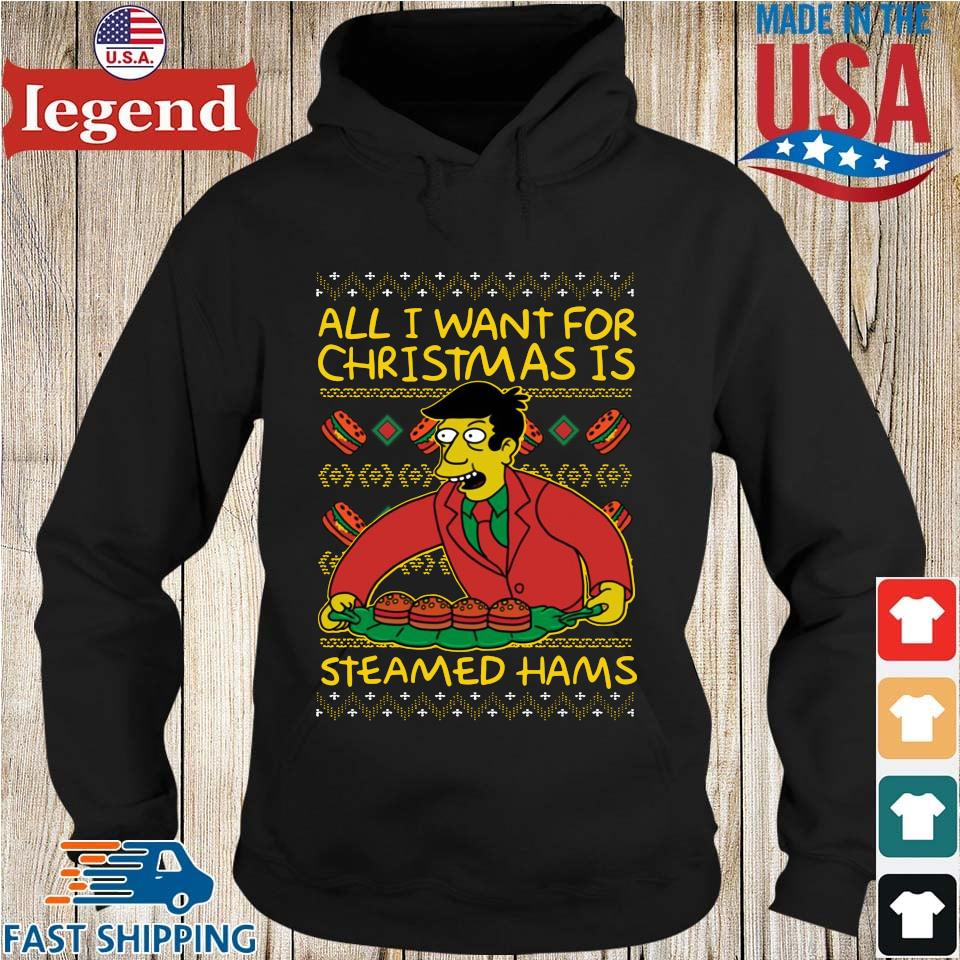 All I want for Christmas steamed Hams Ugly Christmas sweater Hoodie den