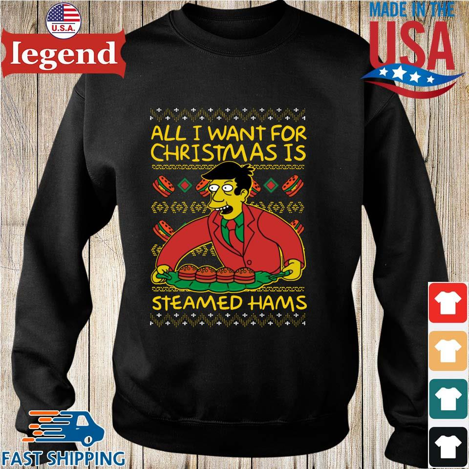 All I want for Christmas steamed Hams Ugly Christmas sweater