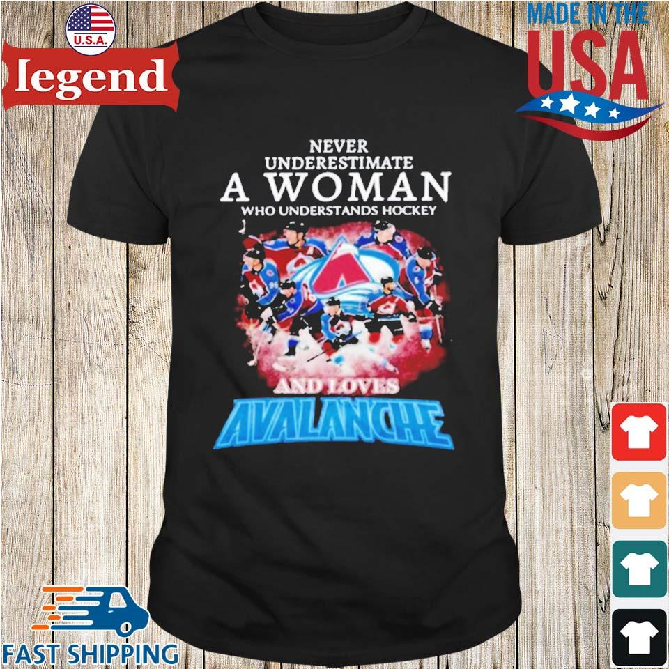 Never Underestimate A Woman Who Understands Hockey And Love Avalanche Shirt