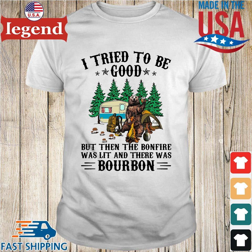 Bear camping I tried to be good but then the bonfire was lit and there was bourbon shirt