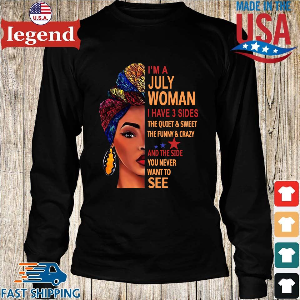 Black Girl I'm A July Woman I Have 3 Sides The Quiet And Sweet Shirt Longs den-min
