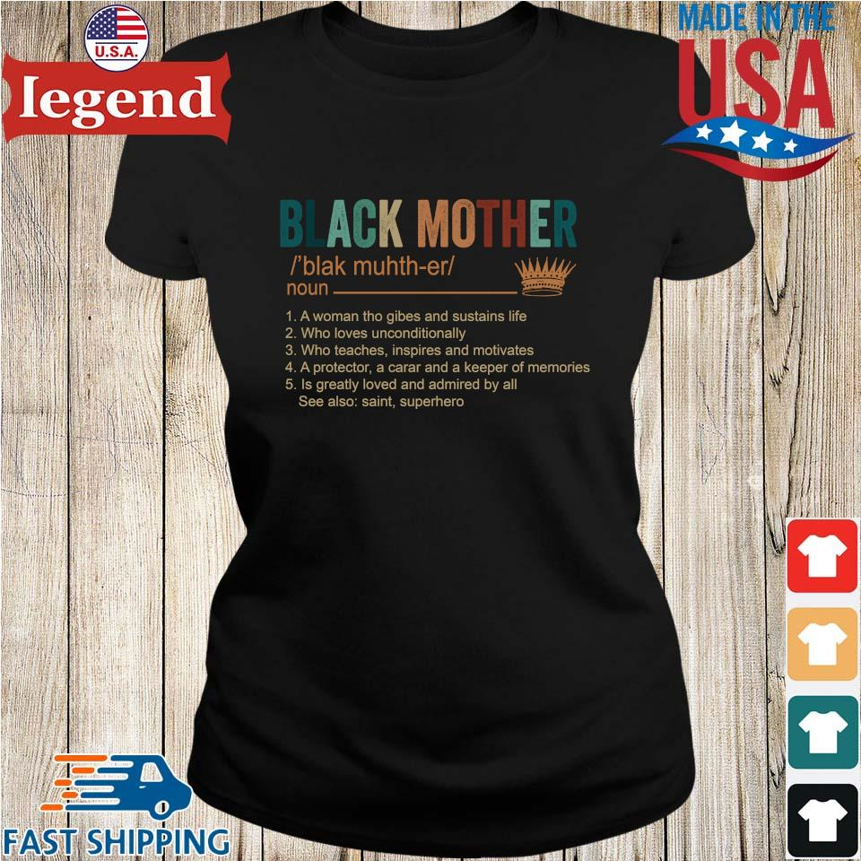 Black mother blak muh th er noun 1 a woman who gives and sustains life shirt 2 3 4 5 Ladies den-min