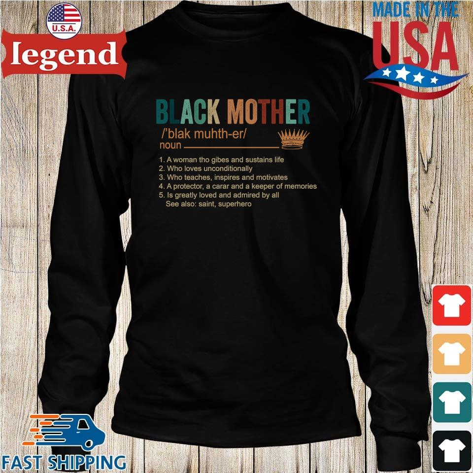 Black mother blak muh th er noun 1 a woman who gives and sustains life shirt 2 3 4 5 Longs den-min