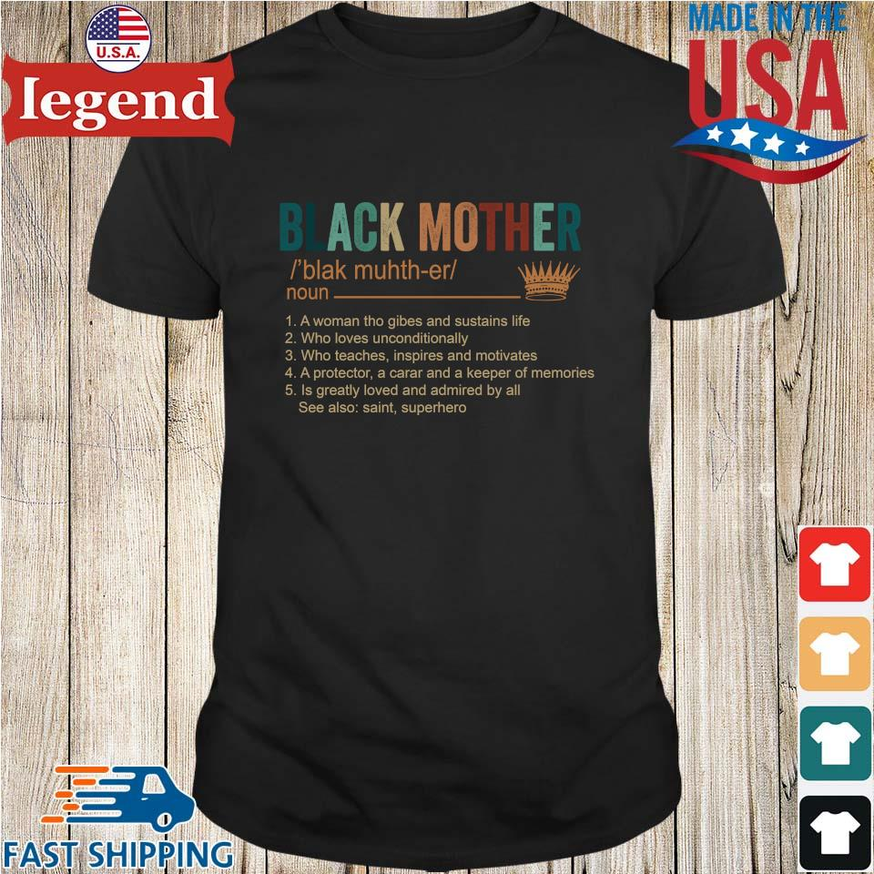 Black mother blak muh th er noun 1 a woman who gives and sustains life shirt 2 3 4 5 shirt