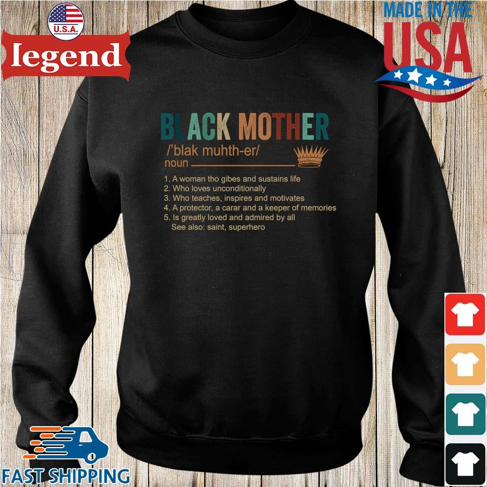 Black mother blak muh th er noun 1 a woman who gives and sustains life shirt 2 3 4 5 Sweater den-min