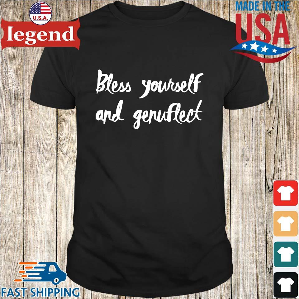 Bless yourself and genuflect shirt