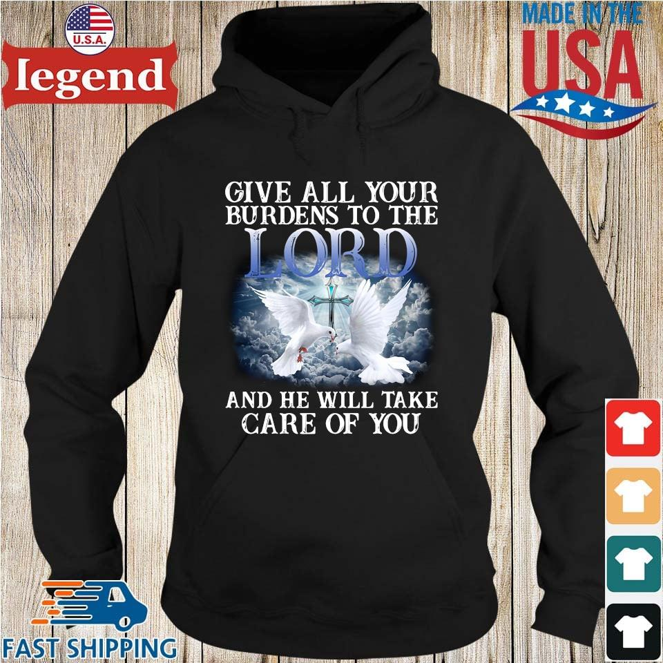 Give all your burdens to the lord and he will take care of you Hoodie den-min