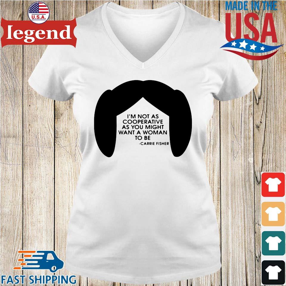 I'm not as cooperative as you might want a woman to be Carrie Fisher Ladies V-Neck-min