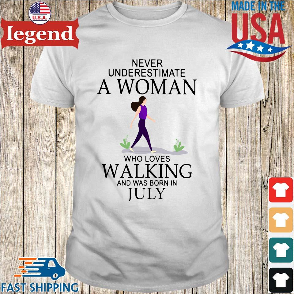 Never underestimate a woman who loves walking and was born in july shirt