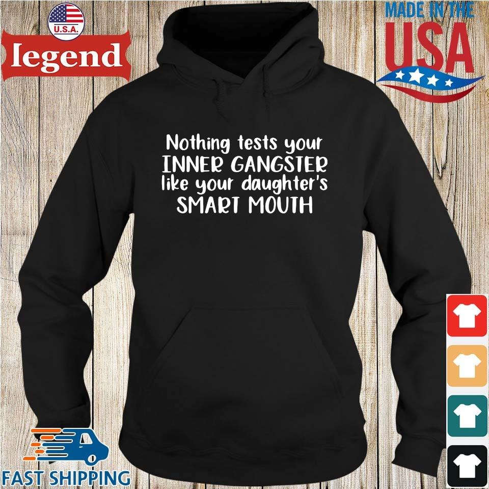 Nothing test your inner gangster like your daughter_s smart mouth Hoodie den-min