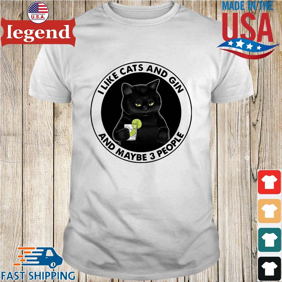 Official I like cats and gin and maybe 3 people shirt