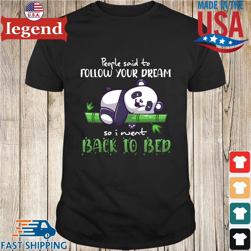 Panda people said to follow your dream so I went back to bed shirt