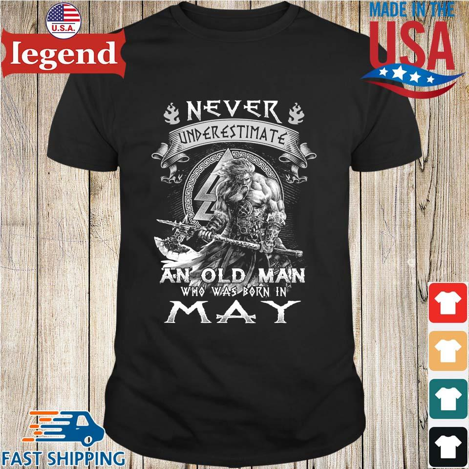 Viking never underestimate an old man who was born in may shirt