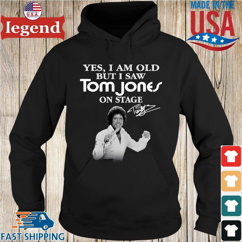 Yes I Am Old But I Saw Tom Jones On Stage Signature Shirt Hoodie den-min
