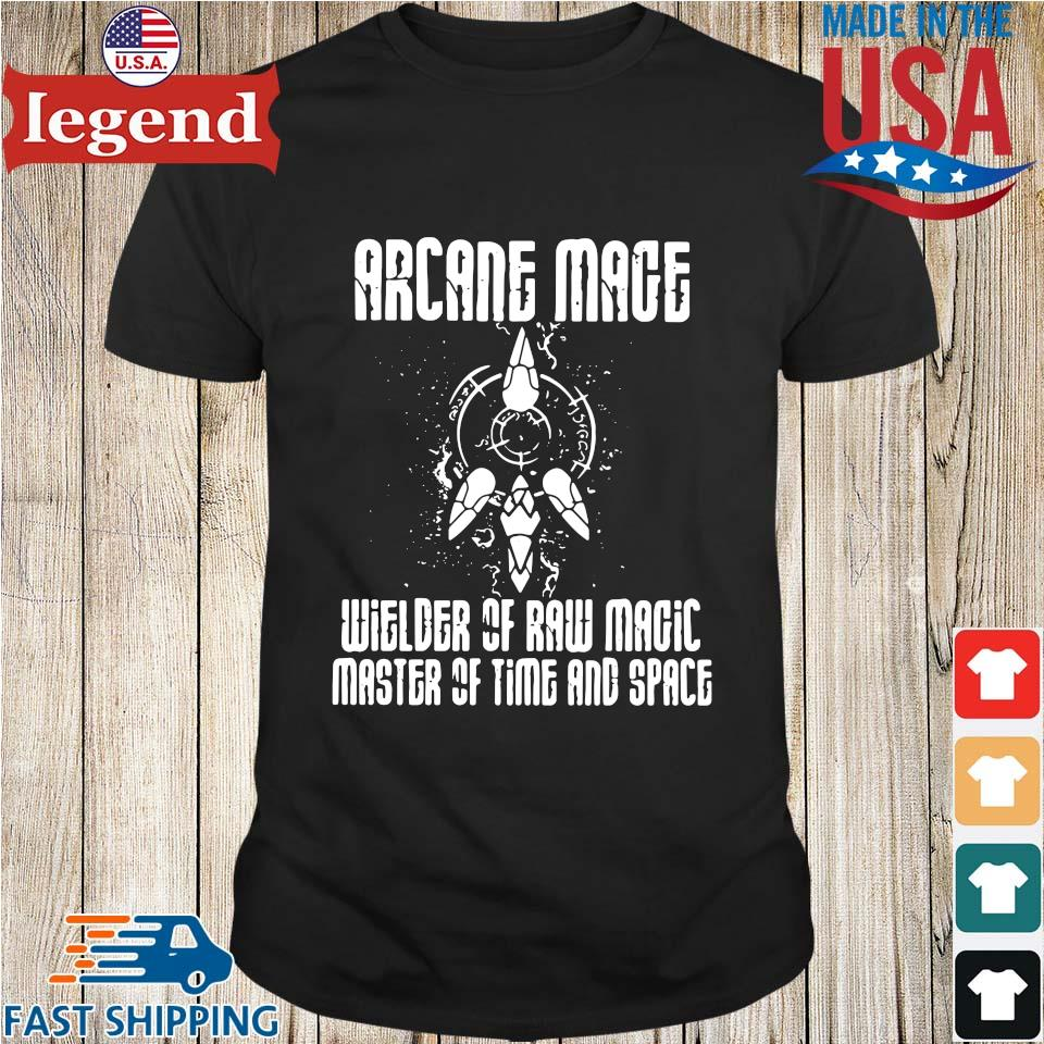 Arcane mage wielder of raw magic master of time and space shirt