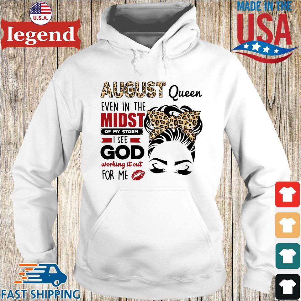 August Queen Even In The Midst Of My Storm I See God Working It Out For Me Shirt Hoodie trang-min