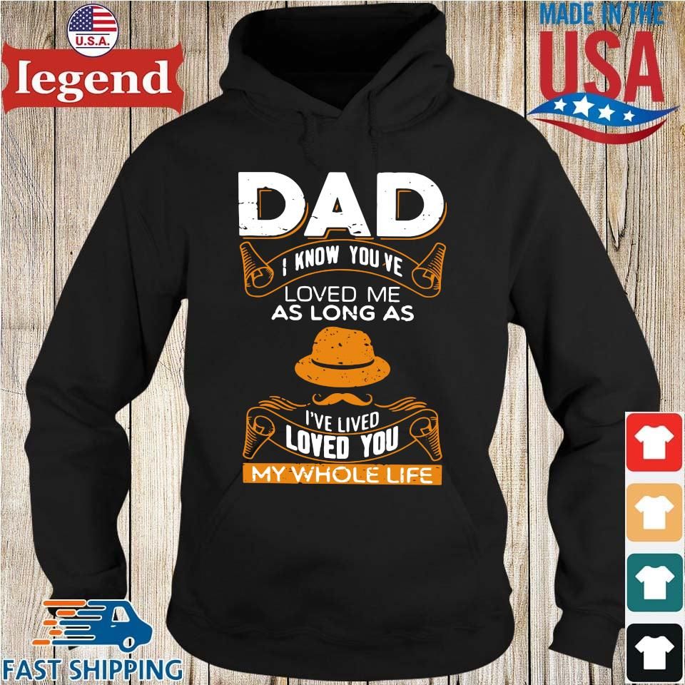 Dad I Know You've Loved Me As Long As I've Lived Loved You My Whole Life Shirt Hoodie den-min