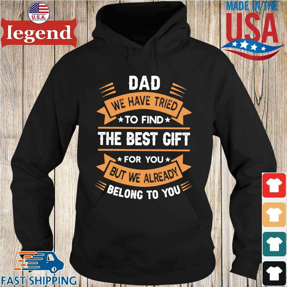 Dad we have tried to find the best gift for you but we already belong to you Hoodie den-min