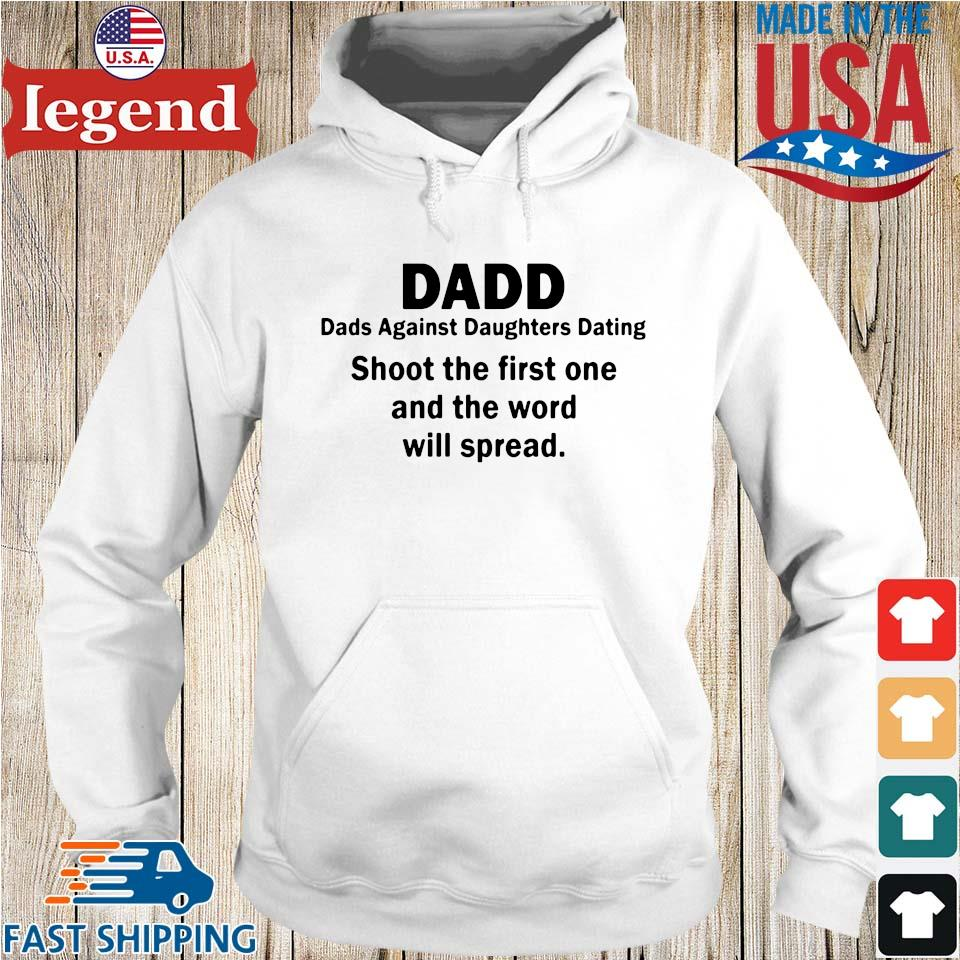 Dadd dads against daughters dating shoot the first one and the word will spread Hoodie trang-min