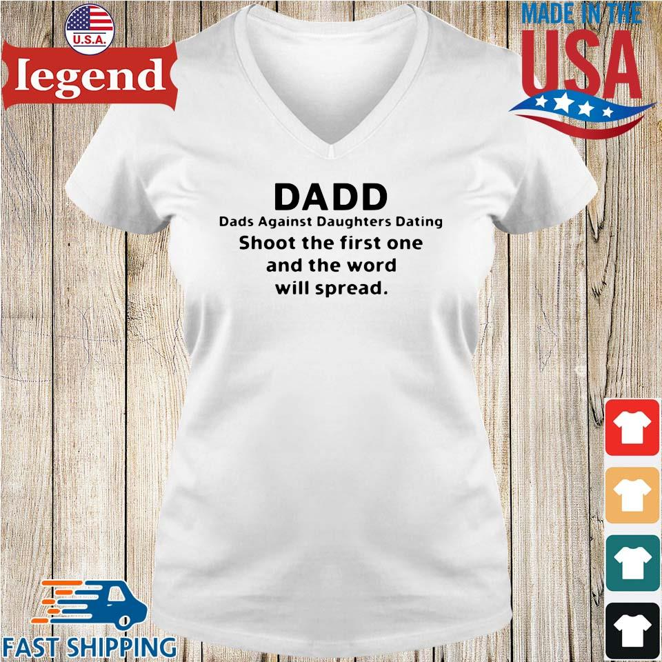 Dadd dads against daughters dating shoot the first one and the word will spread Ladies V-Neck-min