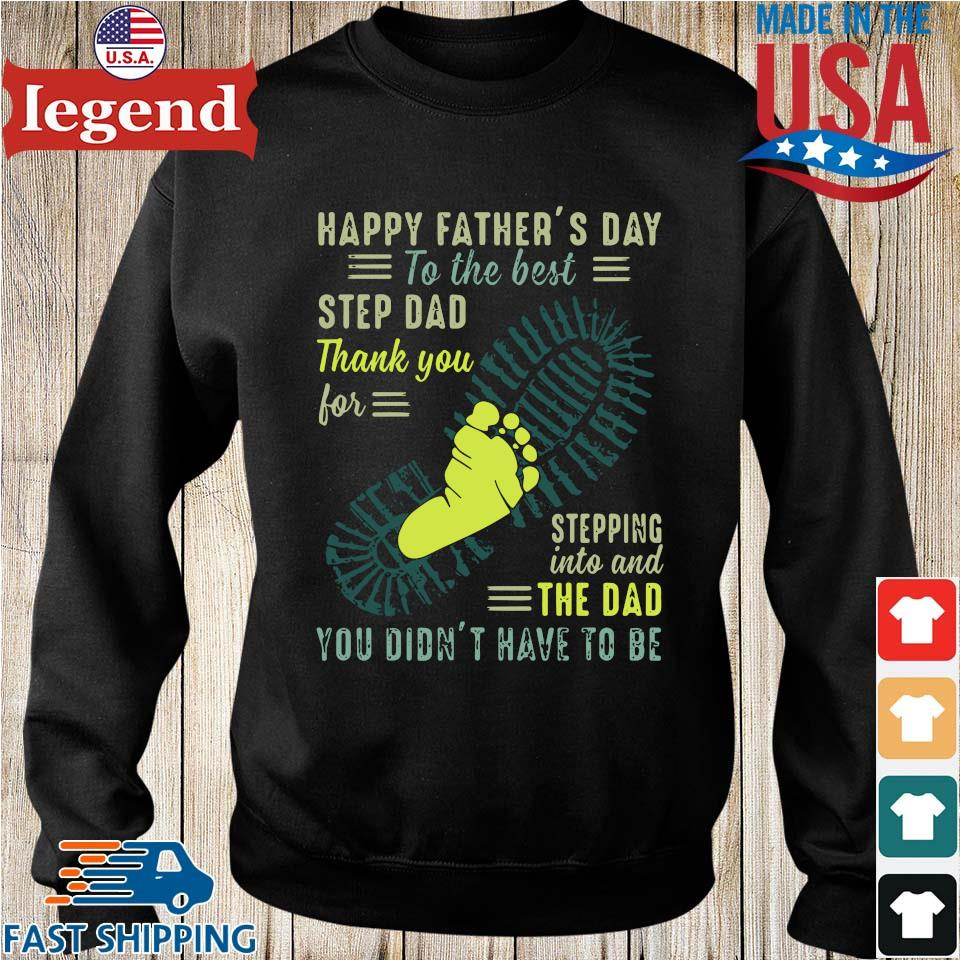 Happy Father's Day To The Best Step Dad Thank You For Stepping Into And The Dad You Didn't Have To Be Shirt Sweater den-min