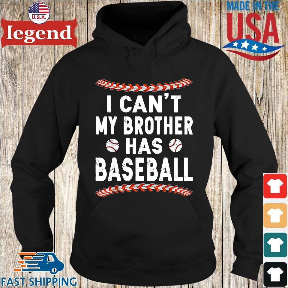 I Can't My Brother Has Baseball Shirt Hoodie den-min