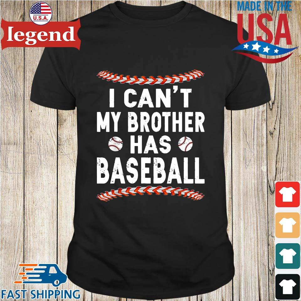 I Can't My Brother Has Baseball Shirt