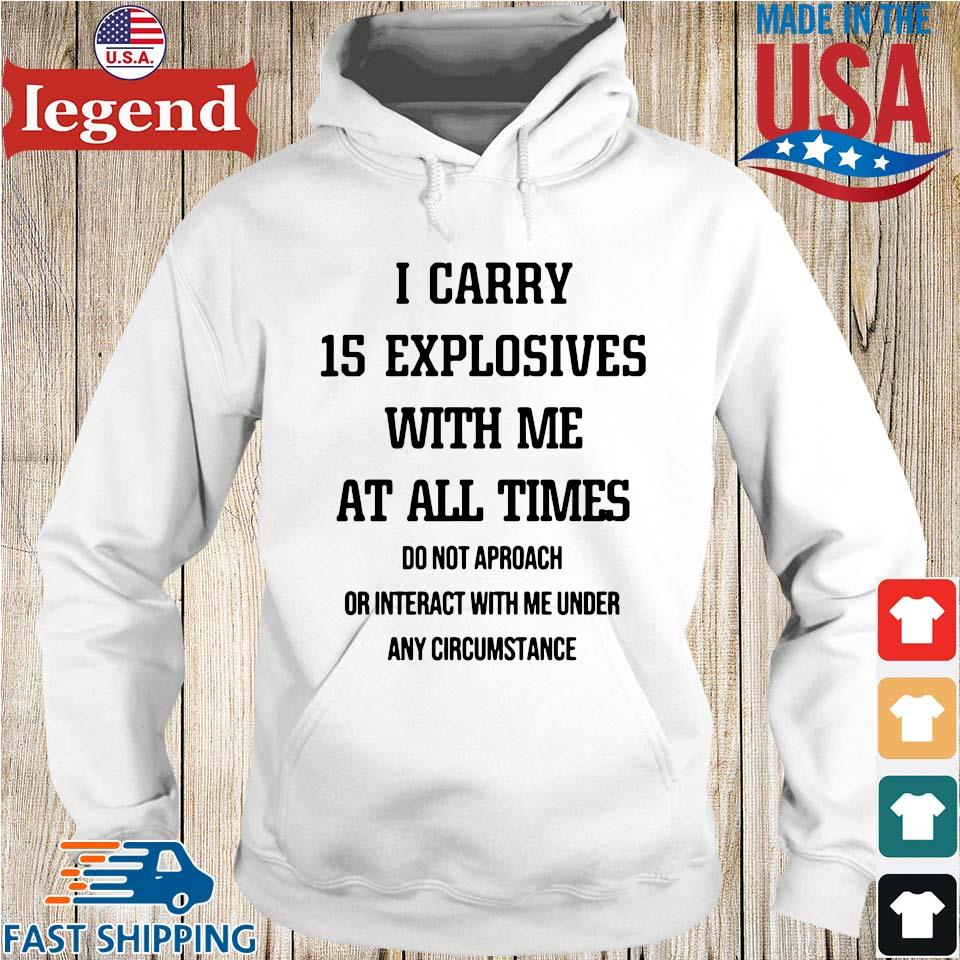 I Carry 15 Explosives With Me At All Times Do Not Approach Shirt Hoodie trang-min