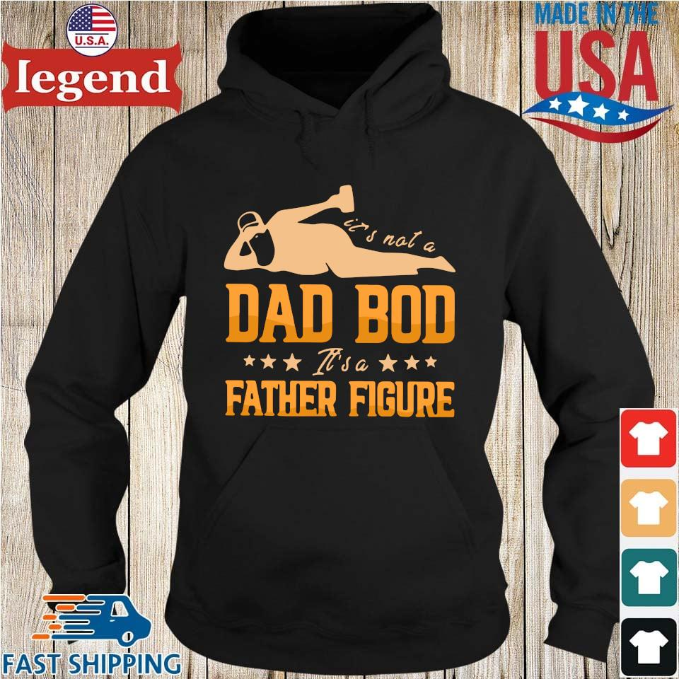 It's not a dad bod its a father figure Hoodie den-min