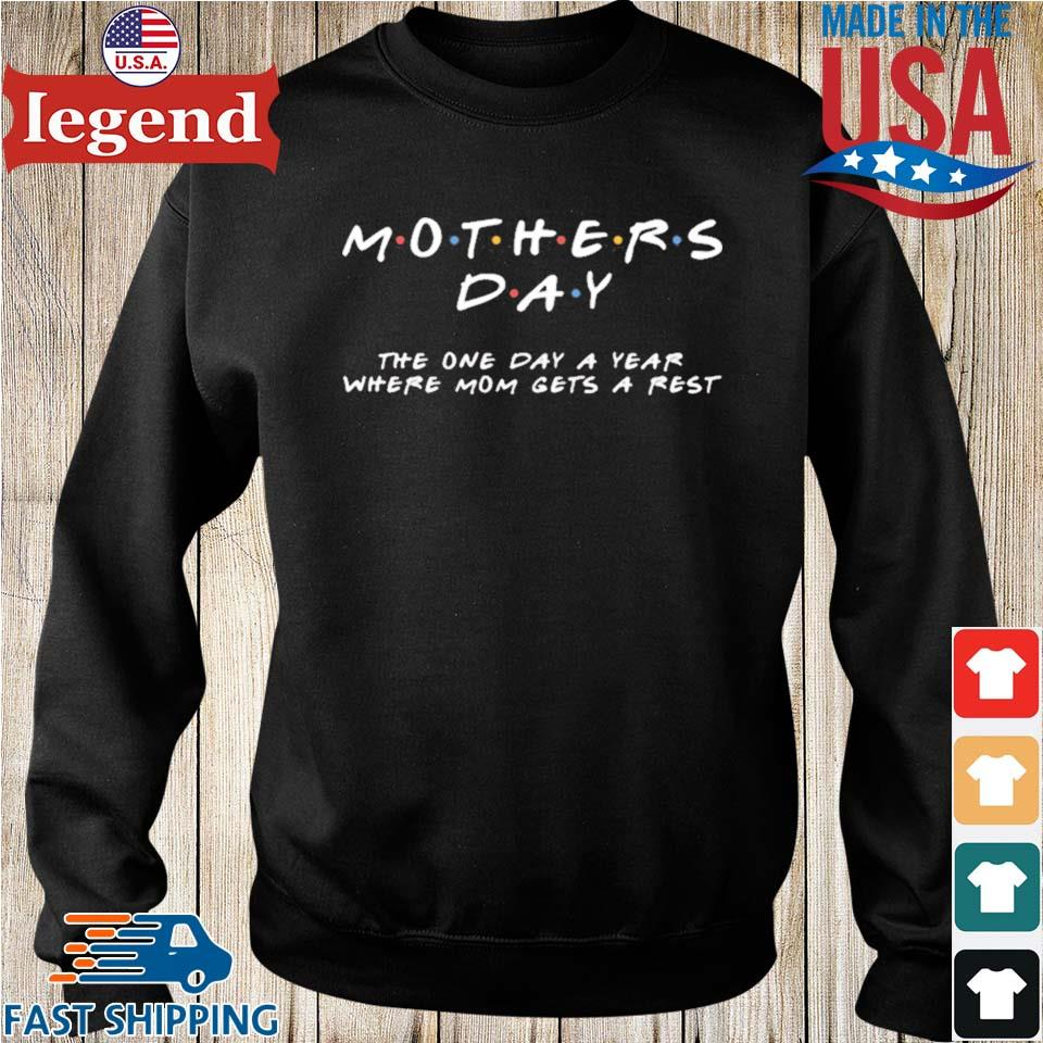 Mother's Day The One Day A Year Where Mom Gets A Rest Shirt Sweater den-min