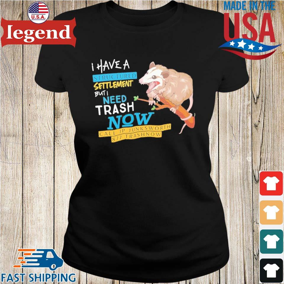 Possum I Have A Structured Settlement But I Need Trash Now Shirt Ladies den-min