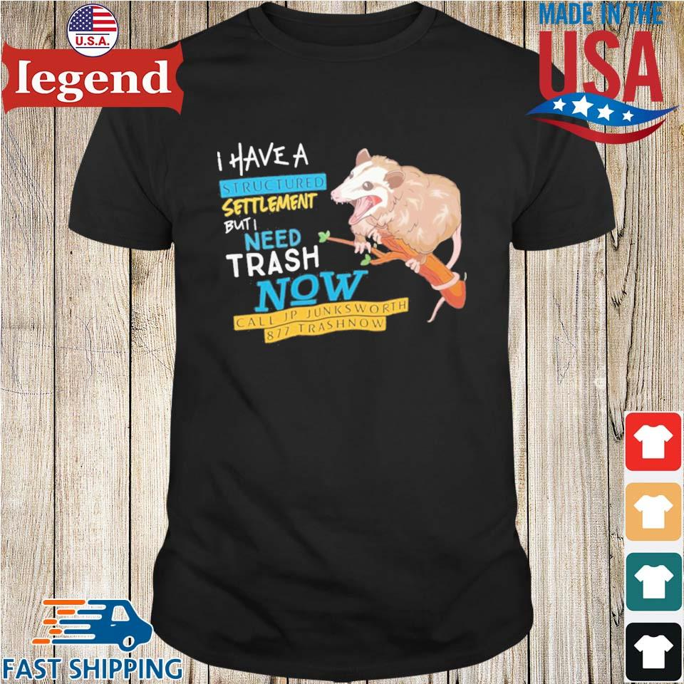 Possum I Have A Structured Settlement But I Need Trash Now Shirt