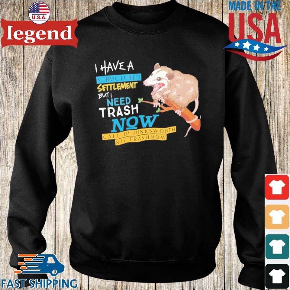 Possum I Have A Structured Settlement But I Need Trash Now Shirt Sweater den-min