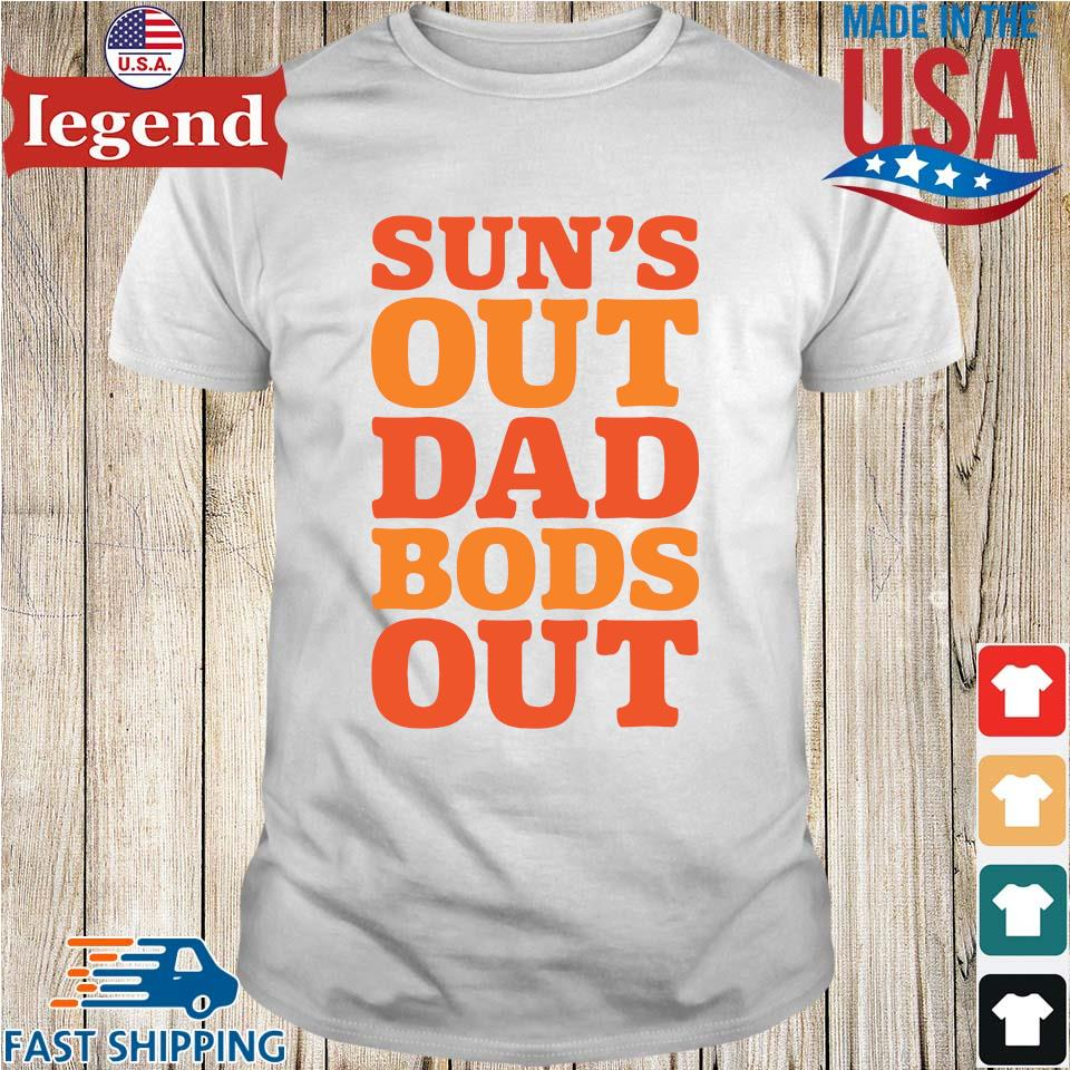 Sun's out dad bods out shirt