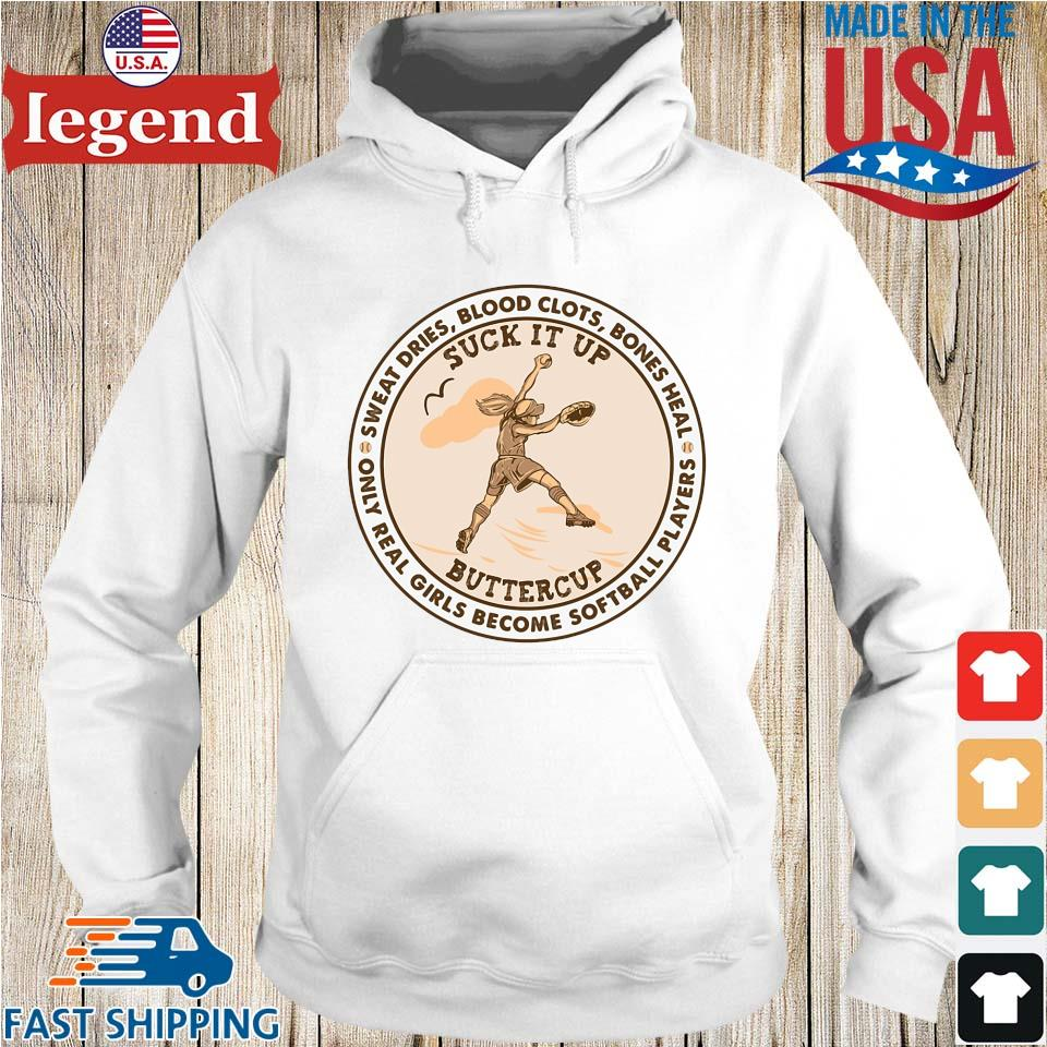 Sweat Dries Blood Clots Bones Heal Only Real Girls Become Softball Players Suck It Up Buttercup Shirt Hoodie trang-min