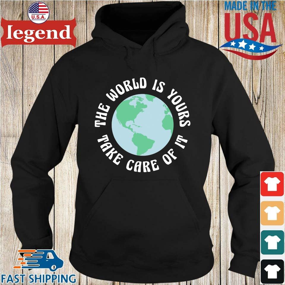 The World Is Yours Take Care Of It Mother Earth Shirt Hoodie den-min