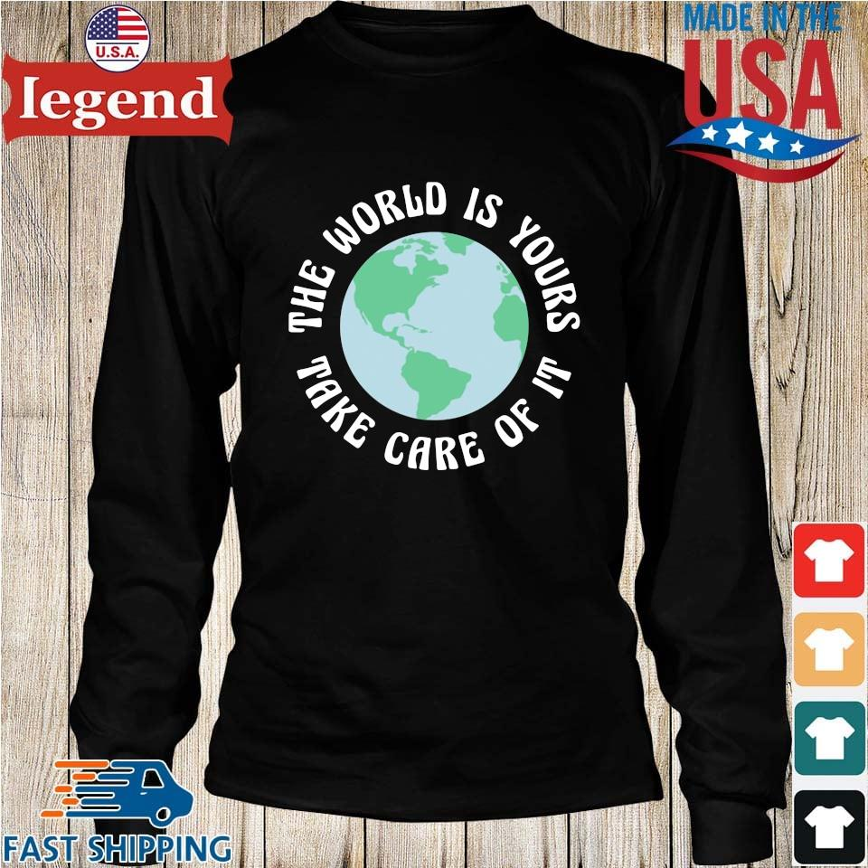 The World Is Yours Take Care Of It Mother Earth Shirt Longs den-min