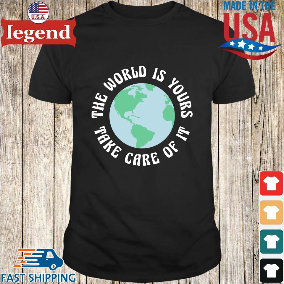 The World Is Yours Take Care Of It Mother Earth Shirt
