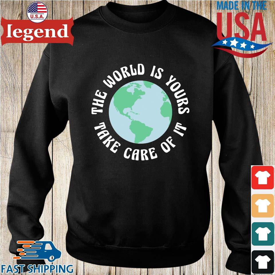 The World Is Yours Take Care Of It Mother Earth Shirt Sweater den-min